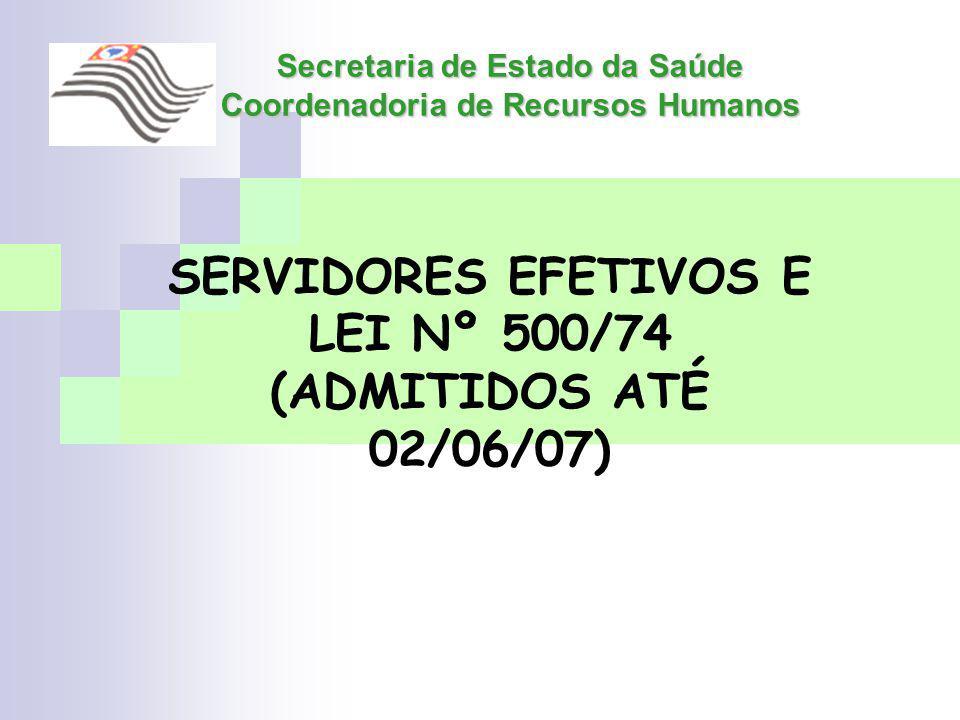 Secretaria de Estado da Saúde Coordenadoria de Recursos Humanos SERVIDORES EFETIVOS E LEI Nº 500/74 (ADMITIDOS ATÉ 02/06/07)