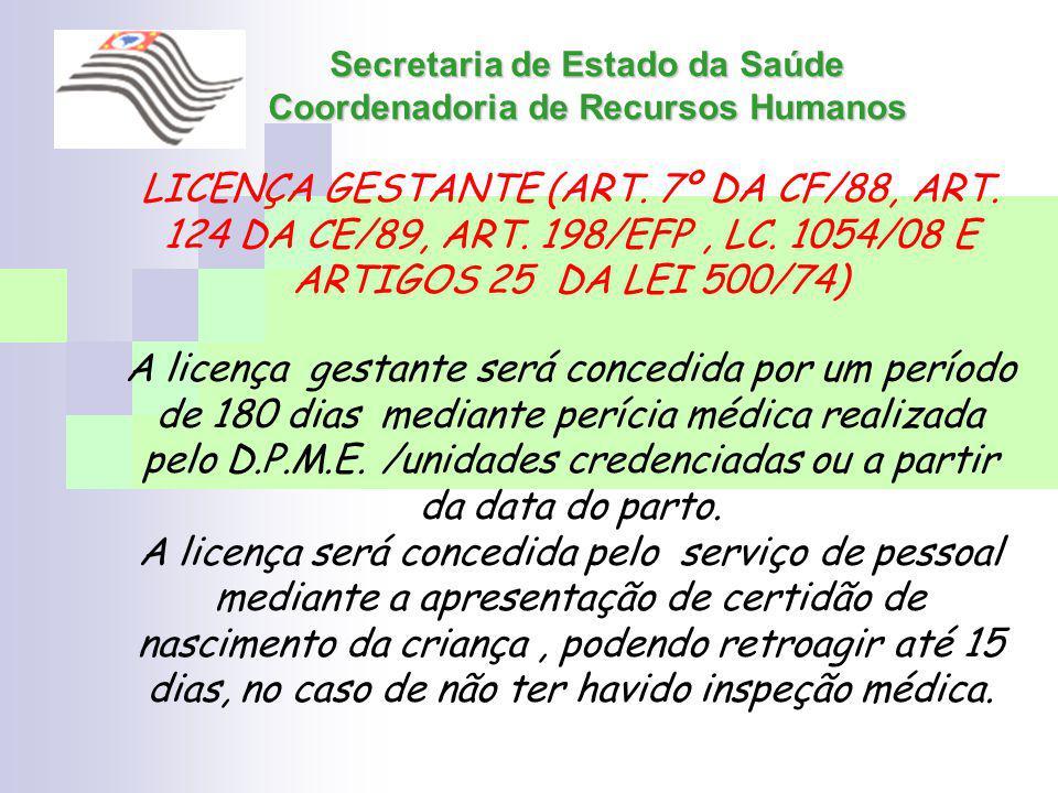 Secretaria de Estado da Saúde Coordenadoria de Recursos Humanos LICENÇA GESTANTE (ART. 7º DA CF/88, ART. 124 DA CE/89, ART. 198/EFP, LC. 1054/08 E ART