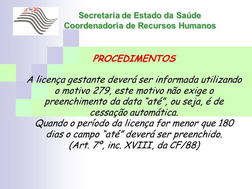 Secretaria de Estado da Saúde Coordenadoria de Recursos Humanos PROCEDIMENTOS A licença gestante deverá ser informada utilizando o motivo 279, este mo