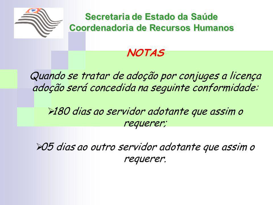 Secretaria de Estado da Saúde Coordenadoria de Recursos Humanos NOTAS Quando se tratar de adoção por conjuges a licença adoção será concedida na segui