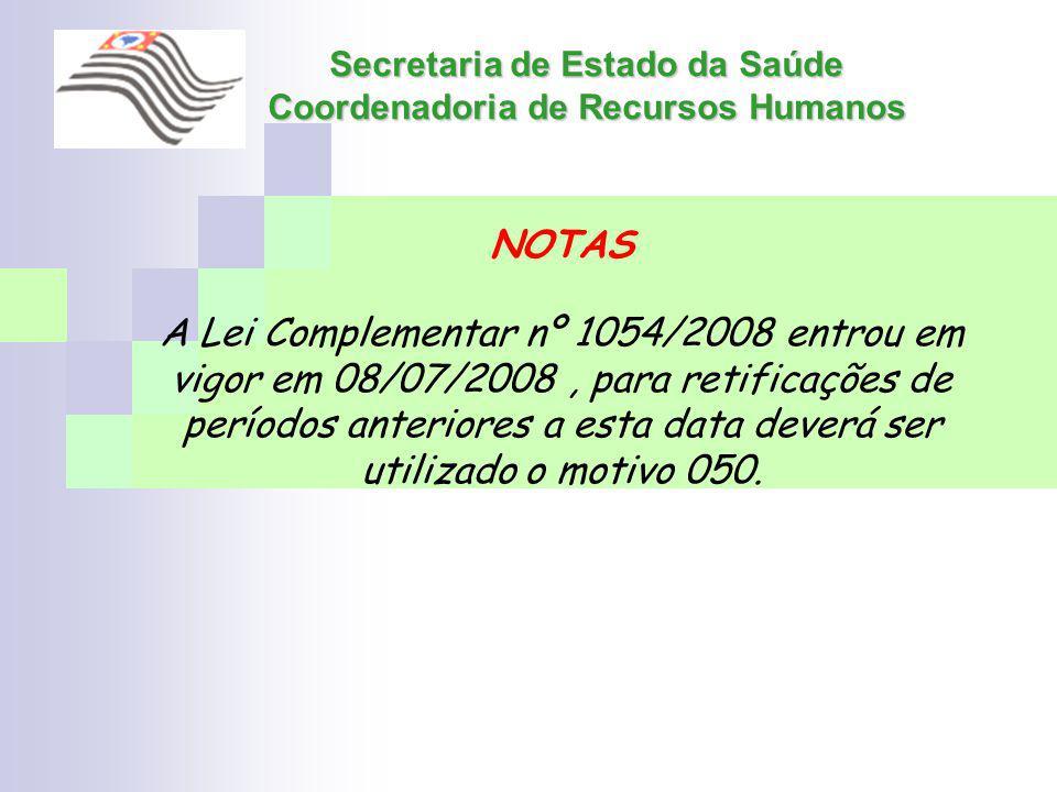 Secretaria de Estado da Saúde Coordenadoria de Recursos Humanos NOTAS A Lei Complementar nº 1054/2008 entrou em vigor em 08/07/2008, para retificações