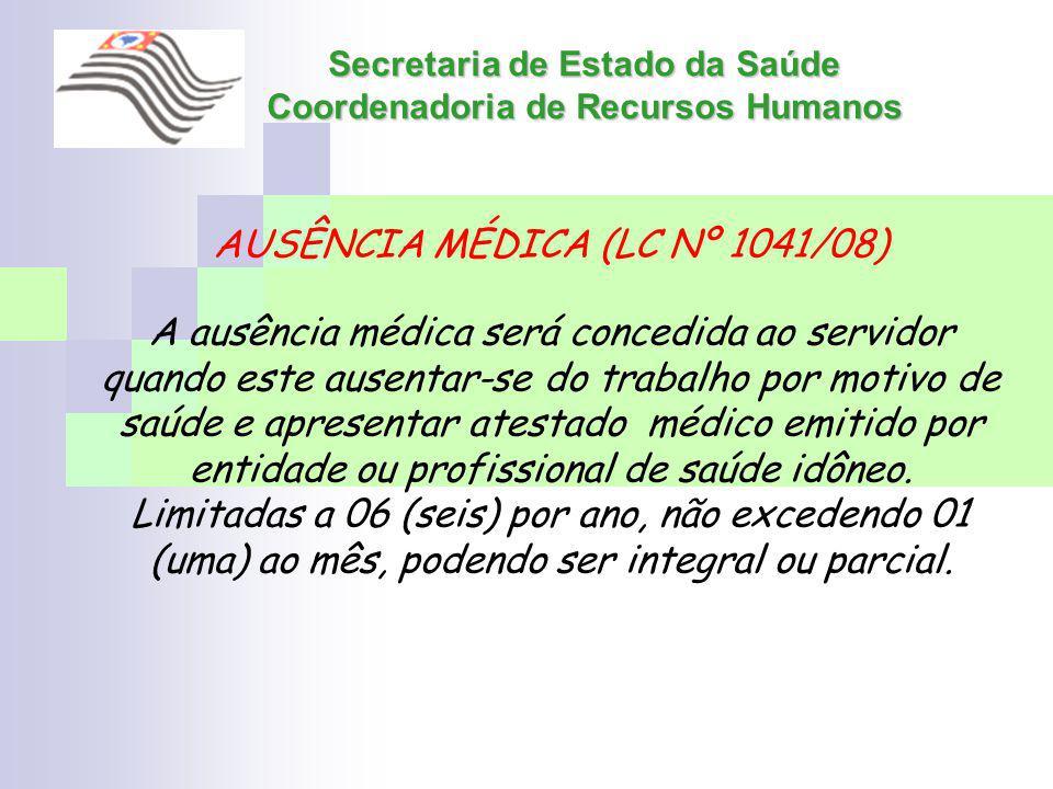 Secretaria de Estado da Saúde Coordenadoria de Recursos Humanos AUSÊNCIA MÉDICA (LC Nº 1041/08) A ausência médica será concedida ao servidor quando es