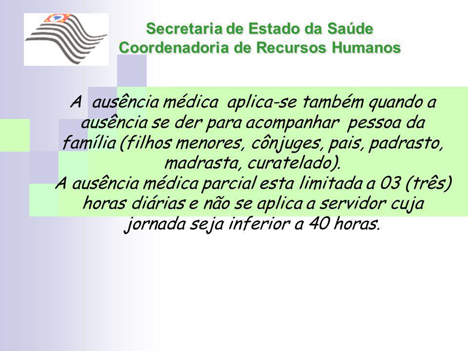 Secretaria de Estado da Saúde Coordenadoria de Recursos Humanos A ausência médica aplica-se também quando a ausência se der para acompanhar pessoa da