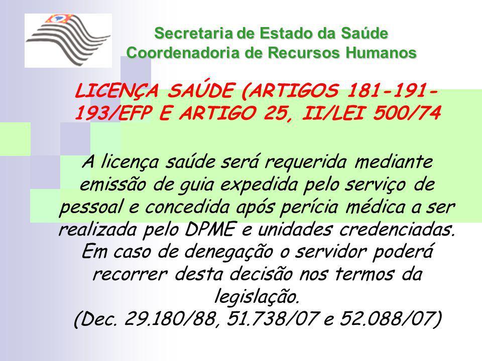 Secretaria de Estado da Saúde Coordenadoria de Recursos Humanos LICENÇA SAÚDE (ARTIGOS 181-191- 193/EFP E ARTIGO 25, II/LEI 500/74 A licença saúde ser