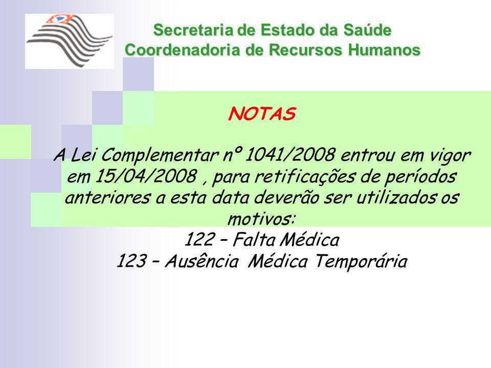 Secretaria de Estado da Saúde Coordenadoria de Recursos Humanos NOTAS A Lei Complementar nº 1041/2008 entrou em vigor em 15/04/2008, para retificações