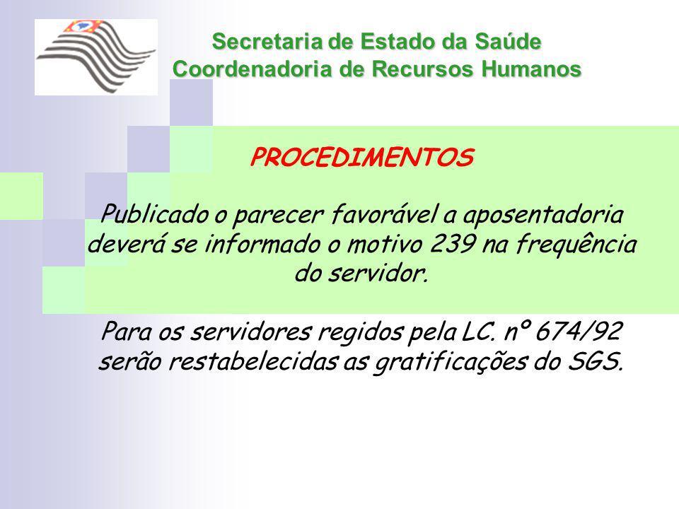 Secretaria de Estado da Saúde Coordenadoria de Recursos Humanos PROCEDIMENTOS Publicado o parecer favorável a aposentadoria deverá se informado o moti