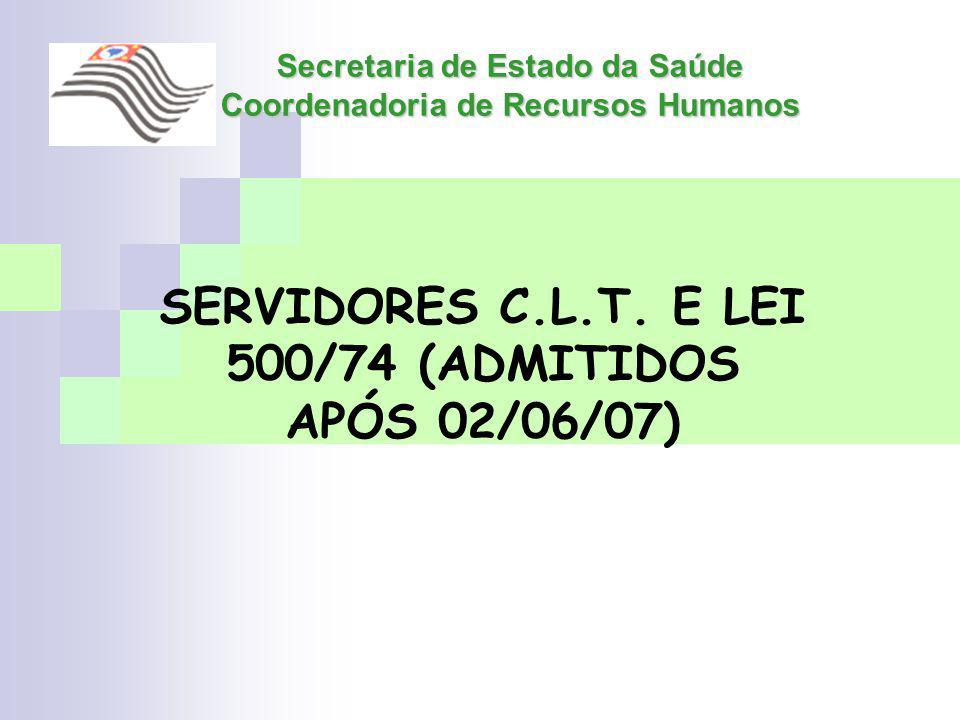 Secretaria de Estado da Saúde Coordenadoria de Recursos Humanos SERVIDORES C.L.T. E LEI 500/74 (ADMITIDOS APÓS 02/06/07)