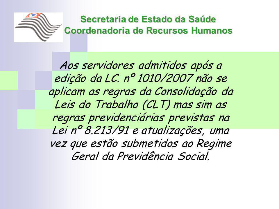 Secretaria de Estado da Saúde Coordenadoria de Recursos Humanos Aos servidores admitidos após a edição da LC. nº 1010/2007 não se aplicam as regras da