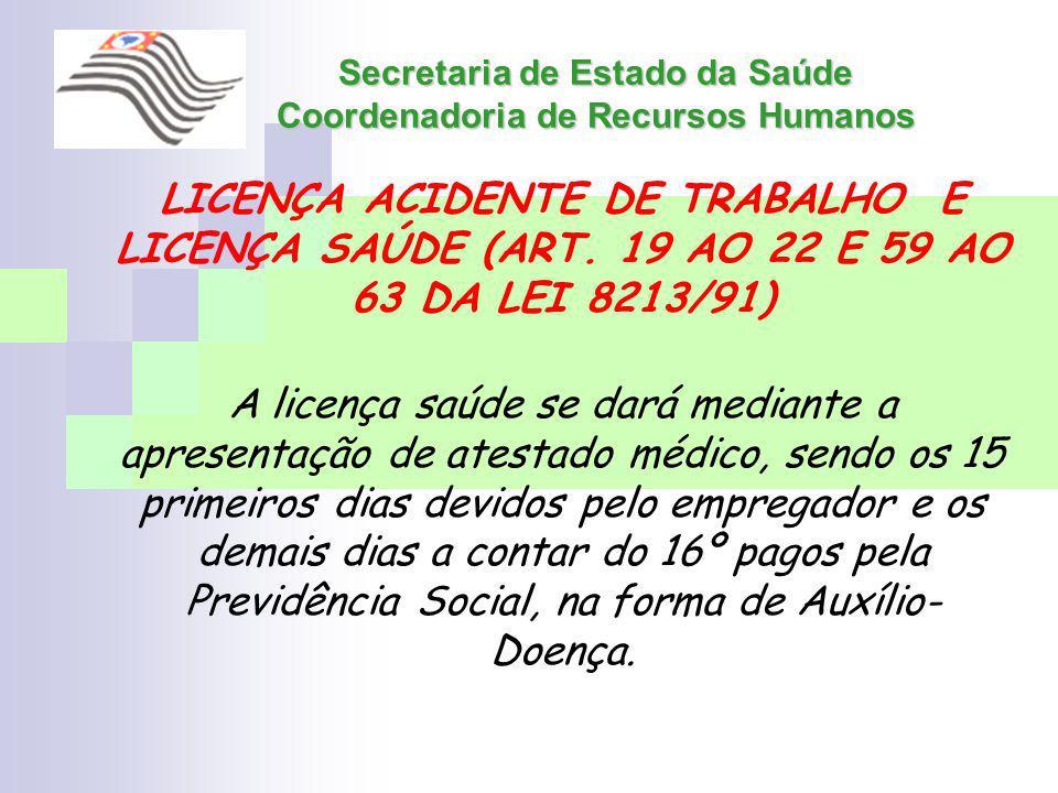 Secretaria de Estado da Saúde Coordenadoria de Recursos Humanos LICENÇA ACIDENTE DE TRABALHO E LICENÇA SAÚDE (ART. 19 AO 22 E 59 AO 63 DA LEI 8213/91)