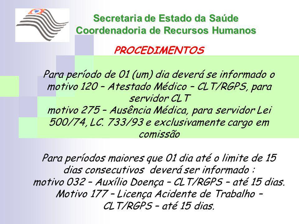 Secretaria de Estado da Saúde Coordenadoria de Recursos Humanos PROCEDIMENTOS Para período de 01 (um) dia deverá se informado o motivo 120 – Atestado