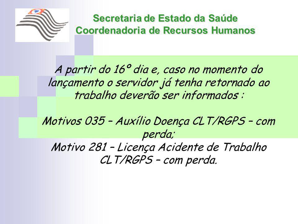 Secretaria de Estado da Saúde Coordenadoria de Recursos Humanos A partir do 16º dia e, caso no momento do lançamento o servidor já tenha retornado ao