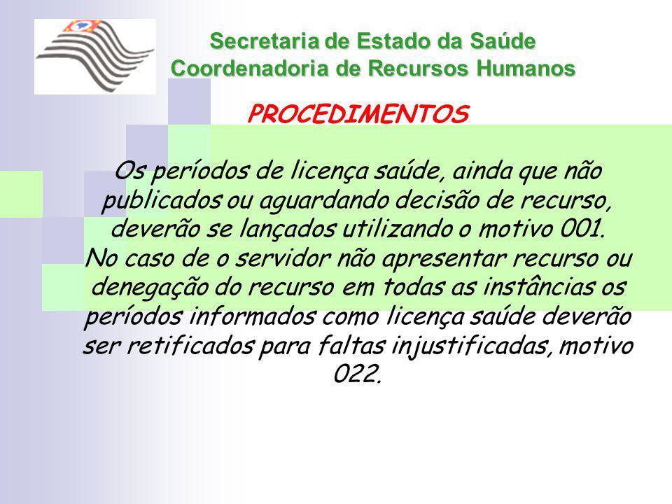 Secretaria de Estado da Saúde Coordenadoria de Recursos Humanos PROCEDIMENTOS Os períodos de licença saúde, ainda que não publicados ou aguardando dec