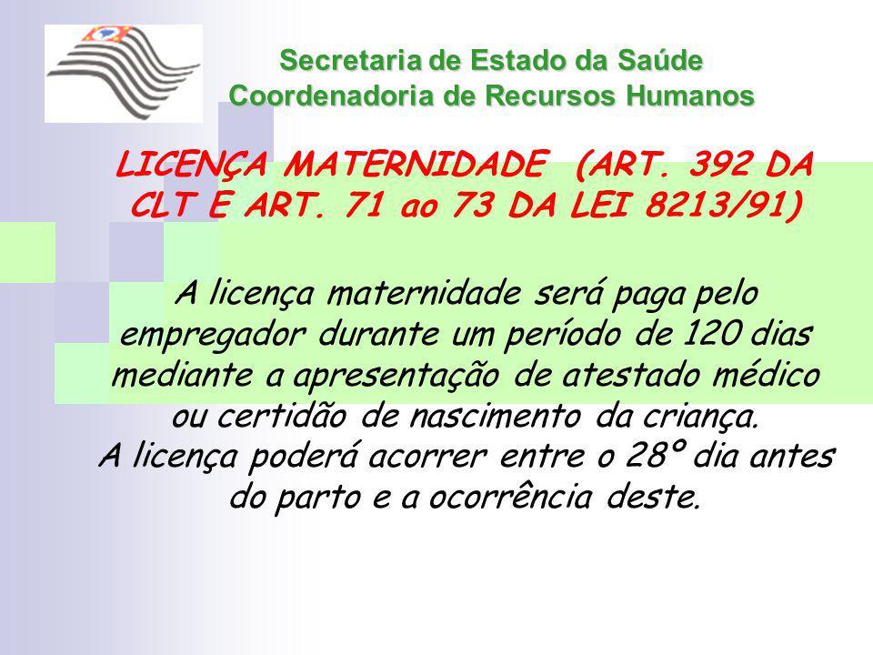 Secretaria de Estado da Saúde Coordenadoria de Recursos Humanos LICENÇA MATERNIDADE (ART. 392 DA CLT E ART. 71 ao 73 DA LEI 8213/91) A licença materni