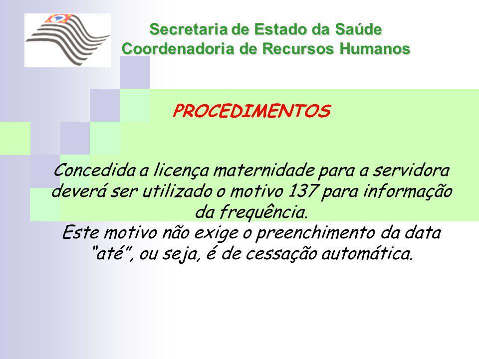 Secretaria de Estado da Saúde Coordenadoria de Recursos Humanos PROCEDIMENTOS Concedida a licença maternidade para a servidora deverá ser utilizado o