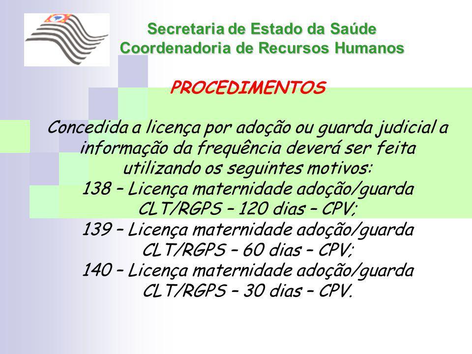 Secretaria de Estado da Saúde Coordenadoria de Recursos Humanos PROCEDIMENTOS Concedida a licença por adoção ou guarda judicial a informação da frequê