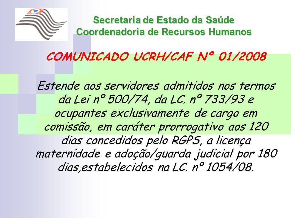 Secretaria de Estado da Saúde Coordenadoria de Recursos Humanos COMUNICADO UCRH/CAF Nº 01/2008 Estende aos servidores admitidos nos termos da Lei nº 5