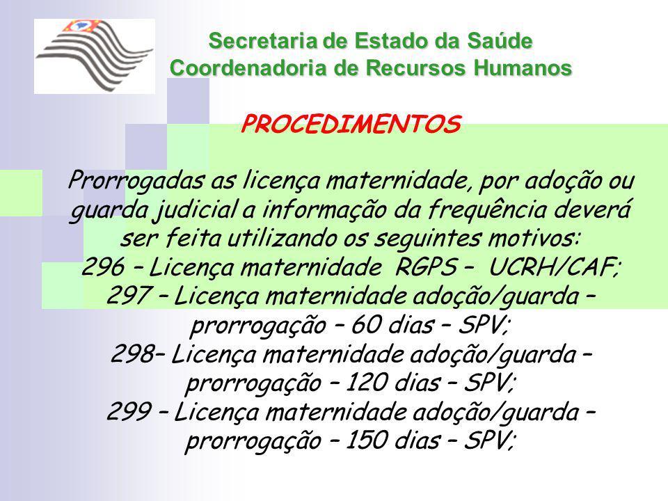 Secretaria de Estado da Saúde Coordenadoria de Recursos Humanos PROCEDIMENTOS Prorrogadas as licença maternidade, por adoção ou guarda judicial a info