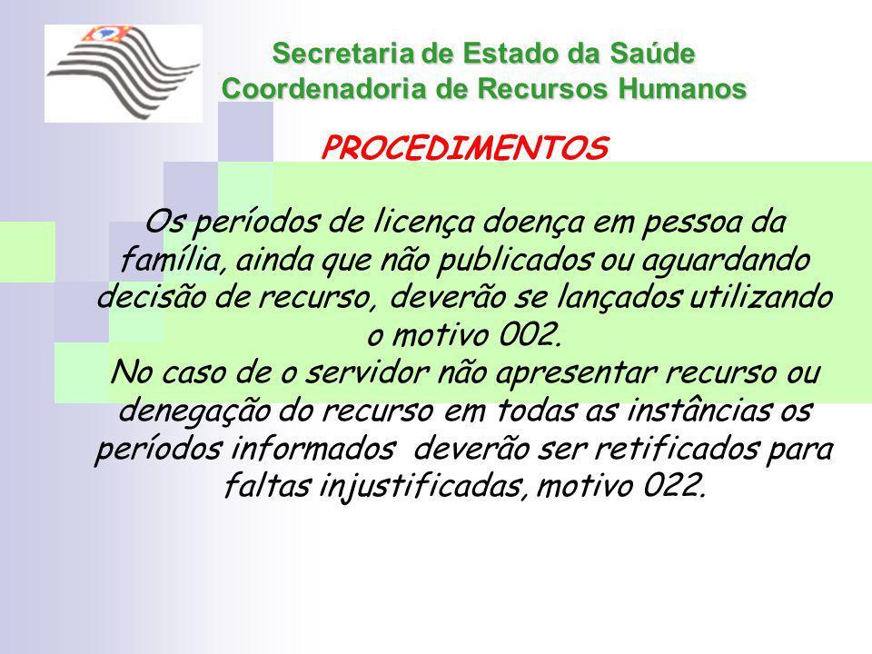 Secretaria de Estado da Saúde Coordenadoria de Recursos Humanos PROCEDIMENTOS Os períodos de licença doença em pessoa da família, ainda que não public