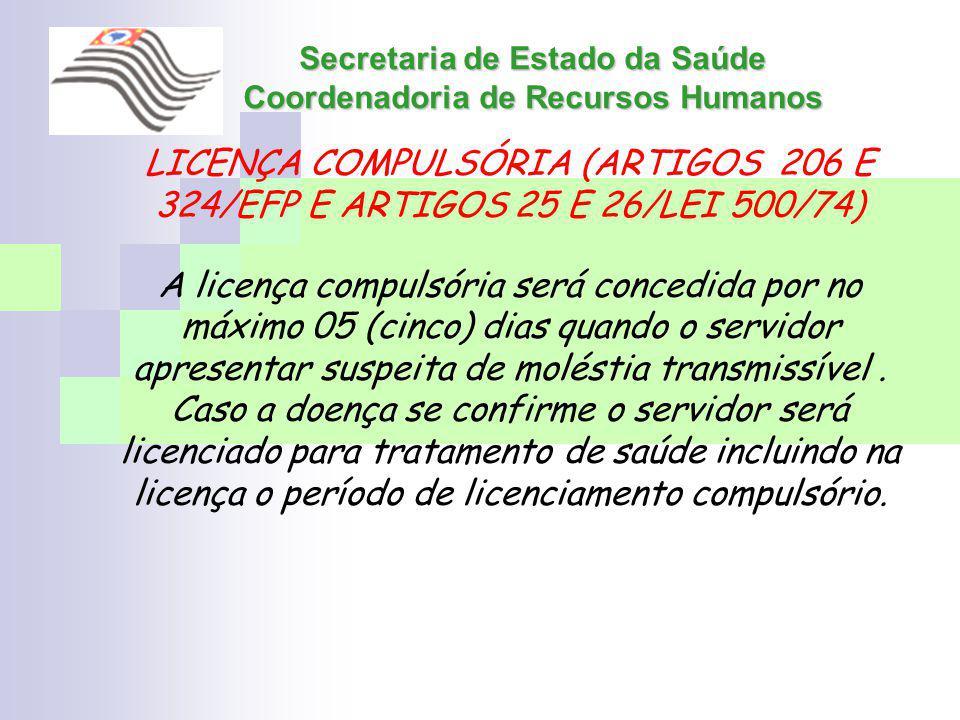 Secretaria de Estado da Saúde Coordenadoria de Recursos Humanos LICENÇA COMPULSÓRIA (ARTIGOS 206 E 324/EFP E ARTIGOS 25 E 26/LEI 500/74) A licença com