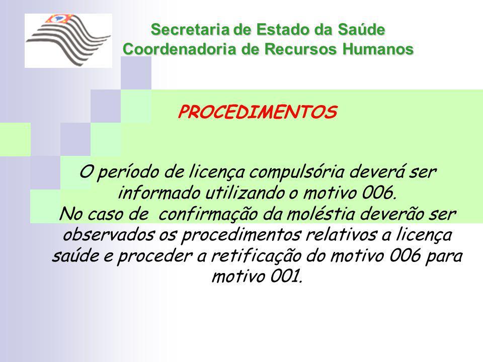 Secretaria de Estado da Saúde Coordenadoria de Recursos Humanos PROCEDIMENTOS O período de licença compulsória deverá ser informado utilizando o motiv