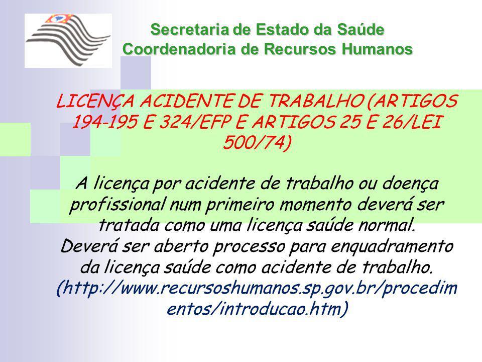 Secretaria de Estado da Saúde Coordenadoria de Recursos Humanos LICENÇA ACIDENTE DE TRABALHO (ARTIGOS 194-195 E 324/EFP E ARTIGOS 25 E 26/LEI 500/74)