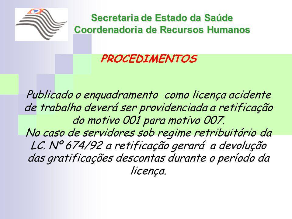 Secretaria de Estado da Saúde Coordenadoria de Recursos Humanos PROCEDIMENTOS Publicado o enquadramento como licença acidente de trabalho deverá ser p