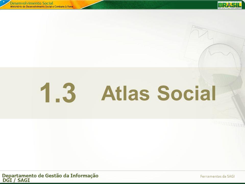 Departamento de Gestão da Informação DGI / SAGI Ferramentas da SAGI Atlas Social 1.3