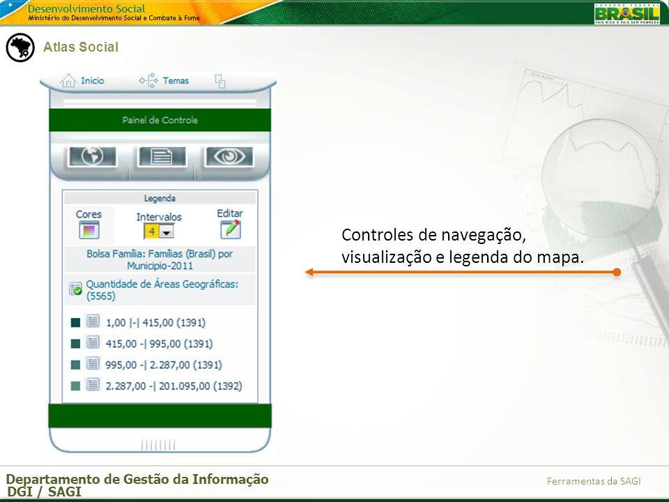 Departamento de Gestão da Informação DGI / SAGI Ferramentas da SAGI Controles de navegação, visualização e legenda do mapa. Atlas Social