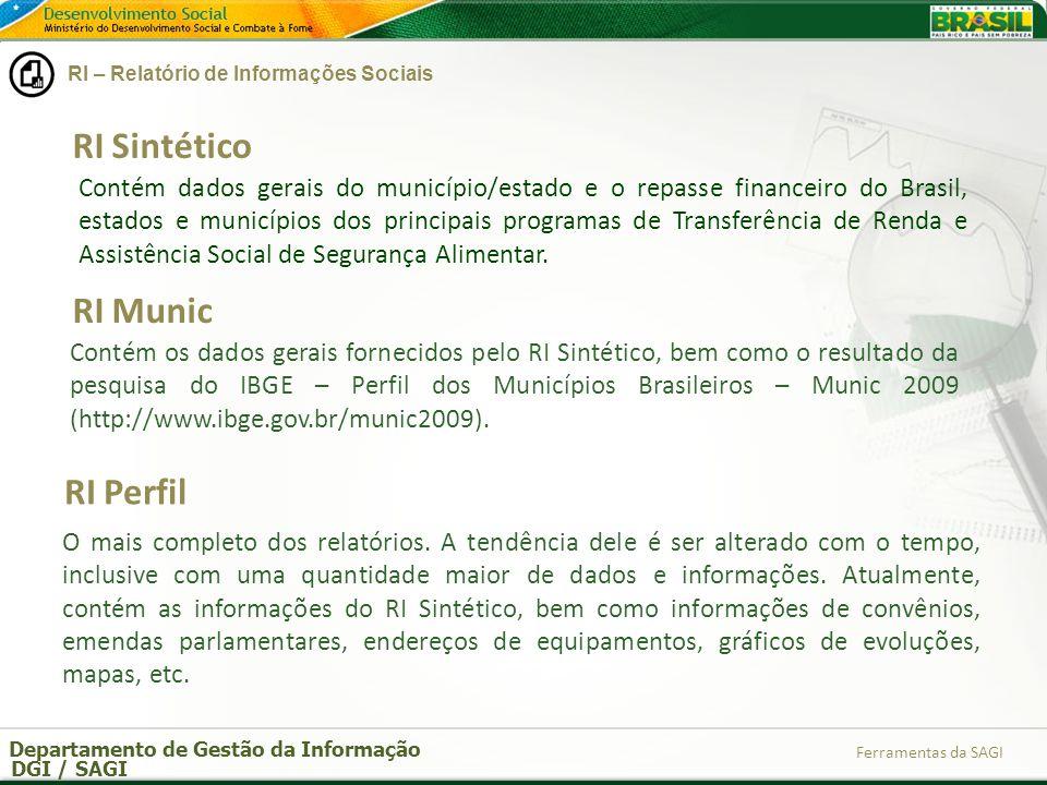 Departamento de Gestão da Informação DGI / SAGI Ferramentas da SAGI Contém dados gerais do município/estado e o repasse financeiro do Brasil, estados