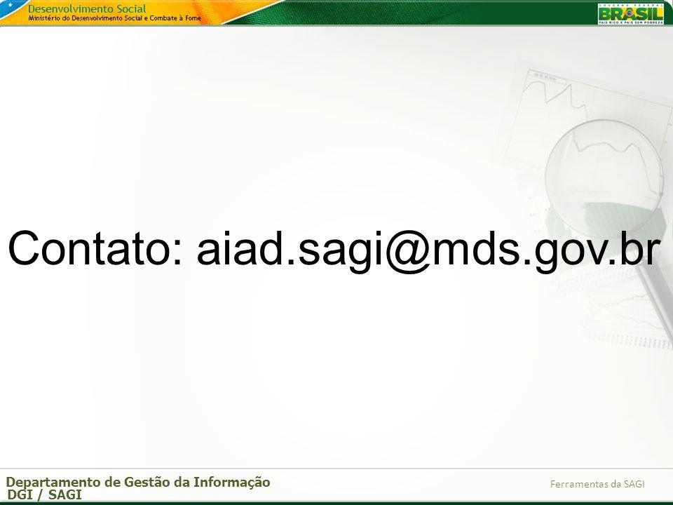 Departamento de Gestão da Informação DGI / SAGI Ferramentas da SAGI Contato: aiad.sagi@mds.gov.br