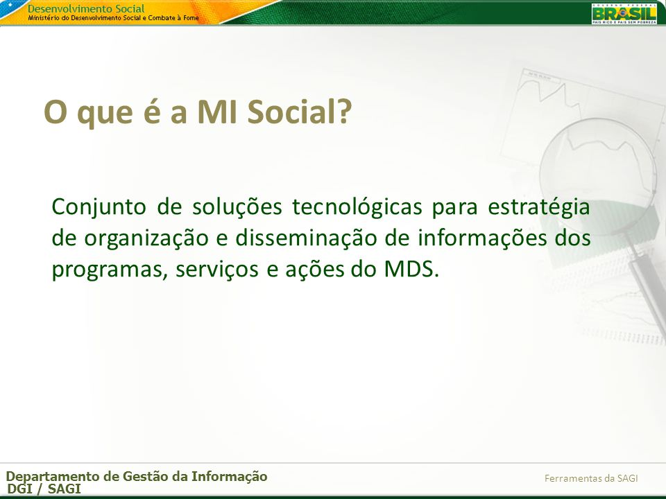 Departamento de Gestão da Informação DGI / SAGI Ferramentas da SAGI Conjunto de soluções tecnológicas para estratégia de organização e disseminação de