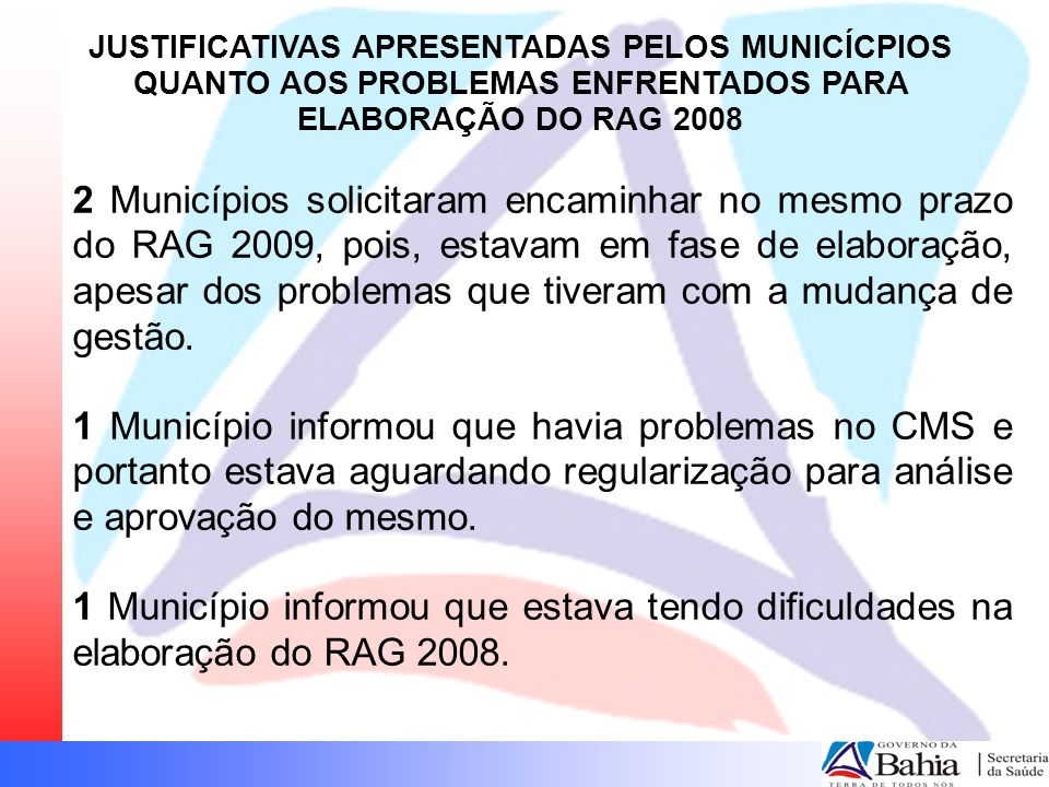 JUSTIFICATIVAS APRESENTADAS PELOS MUNICÍCPIOS QUANTO AOS PROBLEMAS ENFRENTADOS PARA ELABORAÇÃO DO RAG 2008 2 Municípios solicitaram encaminhar no mesm