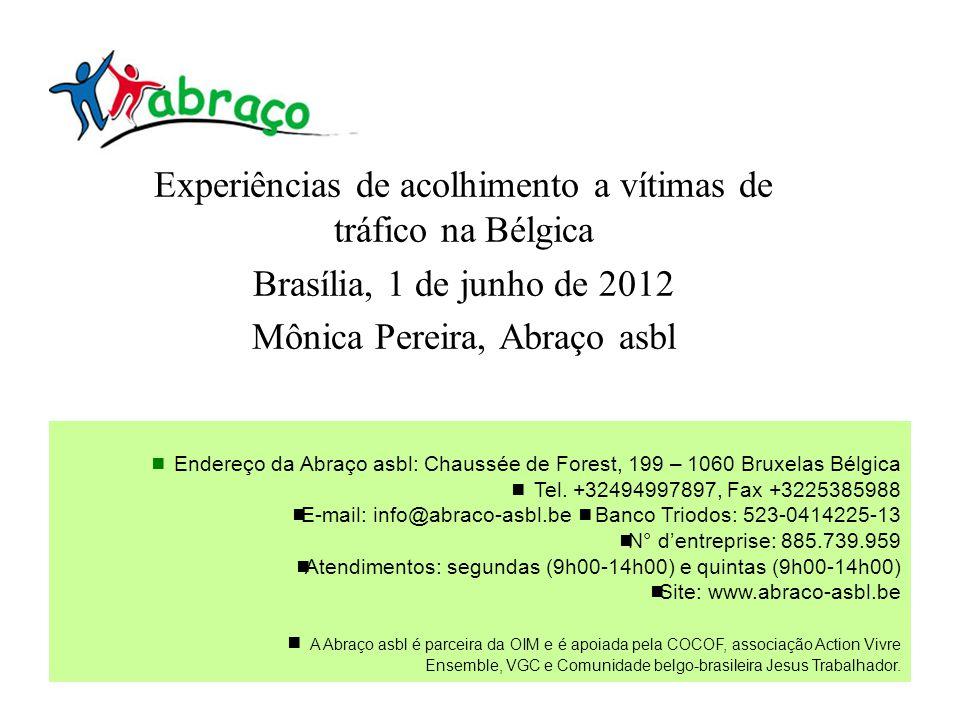 www.rede-brasileira.eu Experiências de acolhimento a vítimas de tráfico na Bélgica Brasília, 1 de junho de 2012 Mônica Pereira, Abraço asbl Bruxelas, 23 de Novembro de 2010.