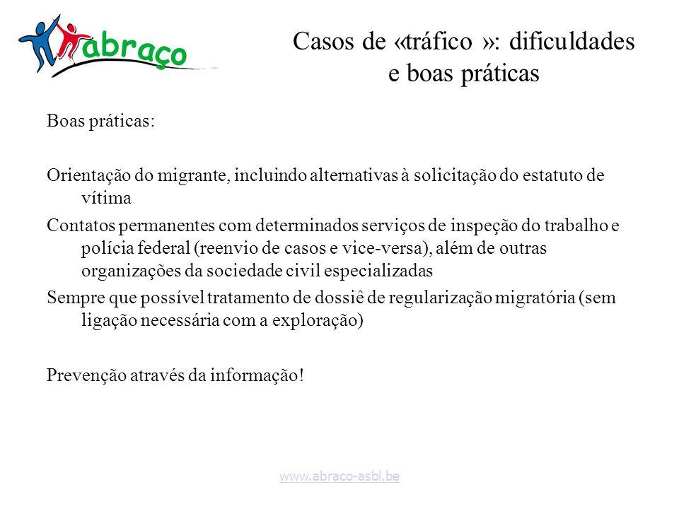 www.abraco-asbl.be Casos de «tráfico »: dificuldades e boas práticas Boas práticas: Orientação do migrante, incluindo alternativas à solicitação do es