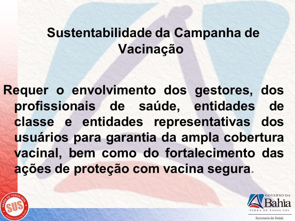 Sustentabilidade da Campanha de Vacinação Requer o envolvimento dos gestores, dos profissionais de saúde, entidades de classe e entidades representativas dos usuários para garantia da ampla cobertura vacinal, bem como do fortalecimento das ações de proteção com vacina segura.