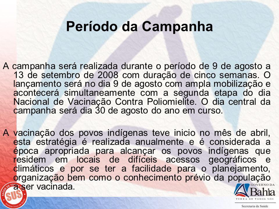 Período da Campanha A campanha será realizada durante o período de 9 de agosto a 13 de setembro de 2008 com duração de cinco semanas.