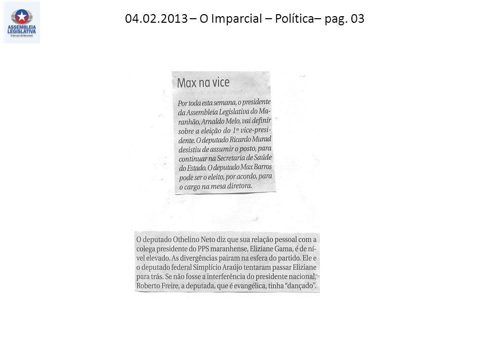 04.02.2013 – O Imparcial – Política– pag. 03