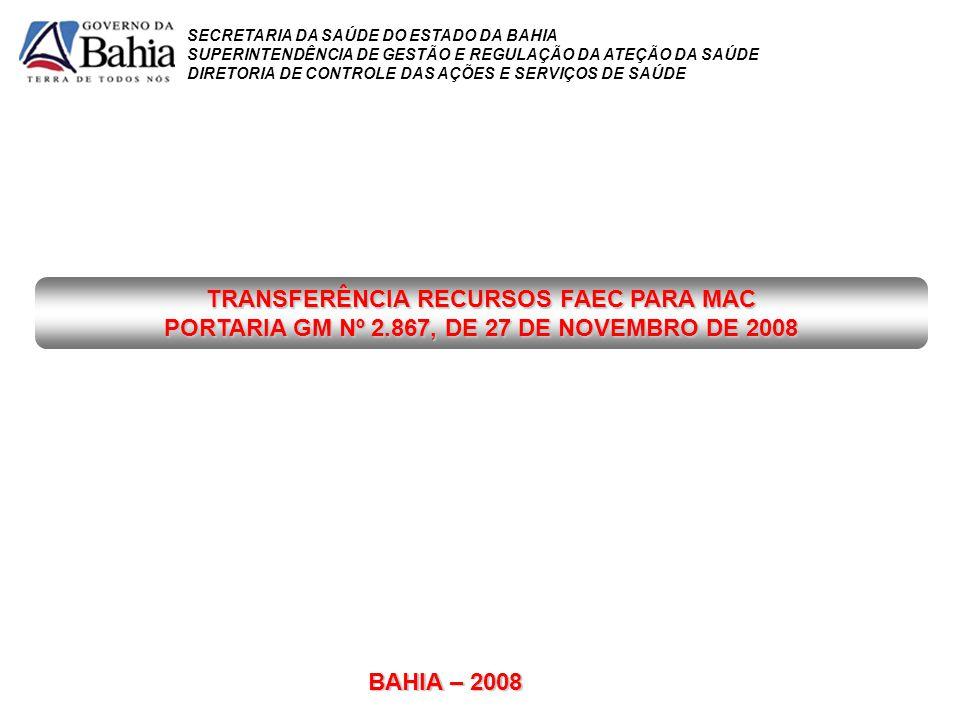 TRANSFERÊNCIA RECURSOS FAEC PARA MAC PORTARIA GM Nº 2.867, DE 27 DE NOVEMBRO DE 2008 SECRETARIA DA SAÚDE DO ESTADO DA BAHIA SUPERINTENDÊNCIA DE GESTÃO