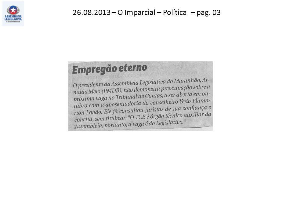 26.08.2013 – O Imparcial – Política – pag. 03