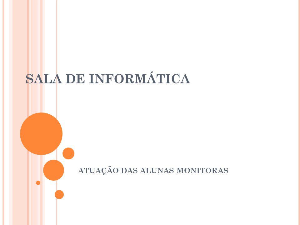 SALA DE INFORMÁTICA ATUAÇÃO DAS ALUNAS MONITORAS