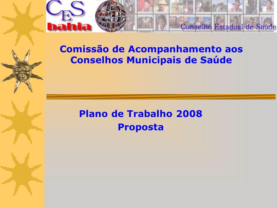 Comissão de Acompanhamento aos Conselhos Municipais de Saúde Plano de Trabalho 2008 Proposta