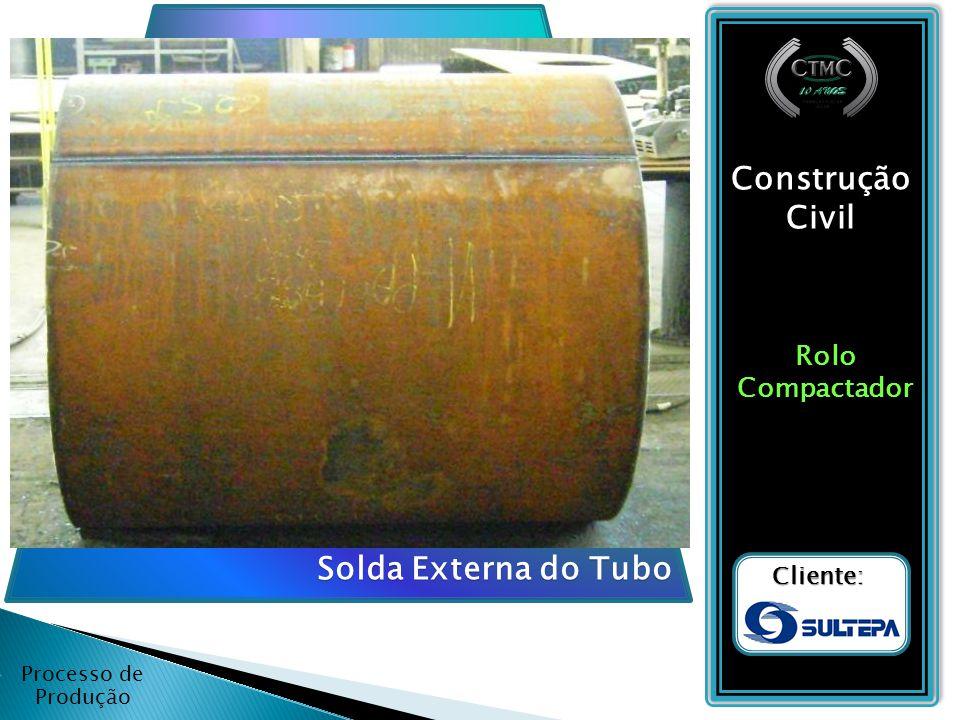 Processo de Produção Construção Civil RoloCompactador Cliente: Solda interna do Tubo
