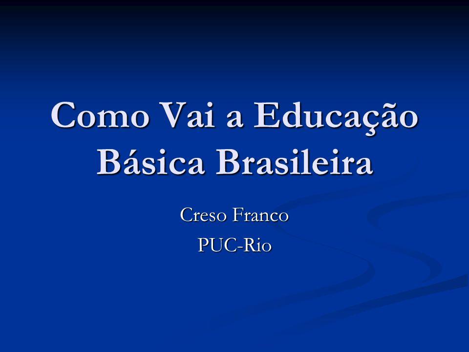 Como Vai a Educação Básica Brasileira Creso Franco PUC-Rio