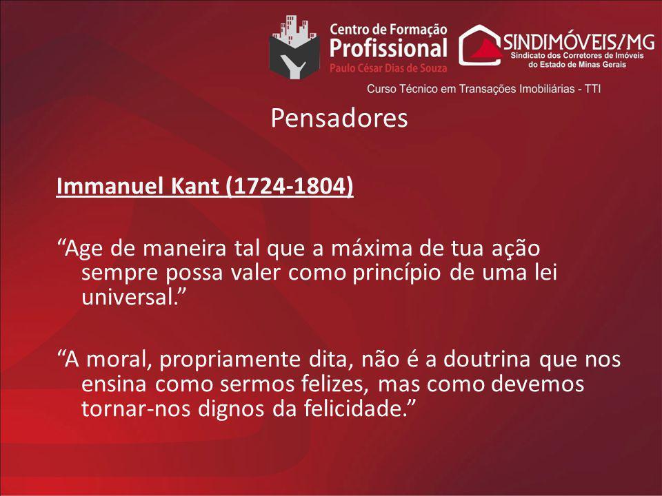 Pensadores Immanuel Kant (1724-1804) Age de maneira tal que a máxima de tua ação sempre possa valer como princípio de uma lei universal. A moral, prop