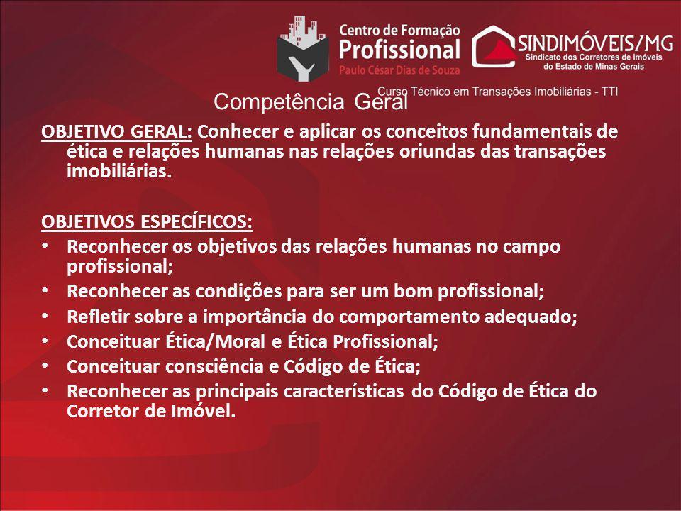 OBJETIVO GERAL: Conhecer e aplicar os conceitos fundamentais de ética e relações humanas nas relações oriundas das transações imobiliárias. OBJETIVOS