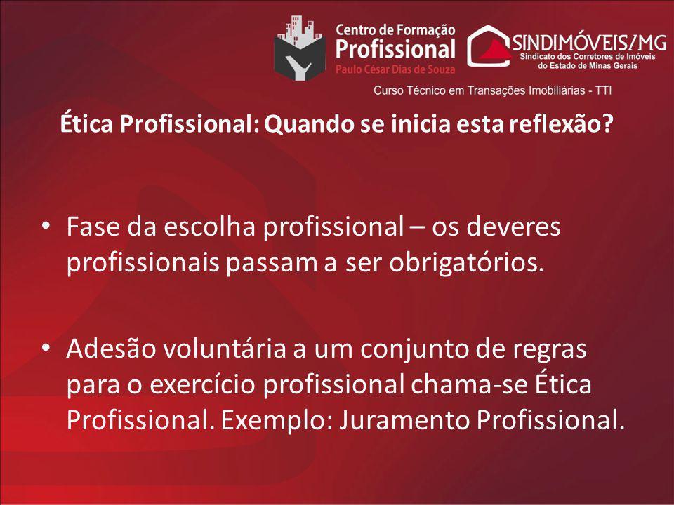 Ética Profissional: Quando se inicia esta reflexão? Fase da escolha profissional – os deveres profissionais passam a ser obrigatórios. Adesão voluntár