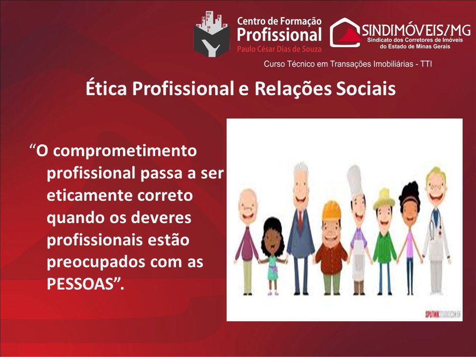 Ética Profissional e Relações Sociais O comprometimento profissional passa a ser eticamente correto quando os deveres profissionais estão preocupados