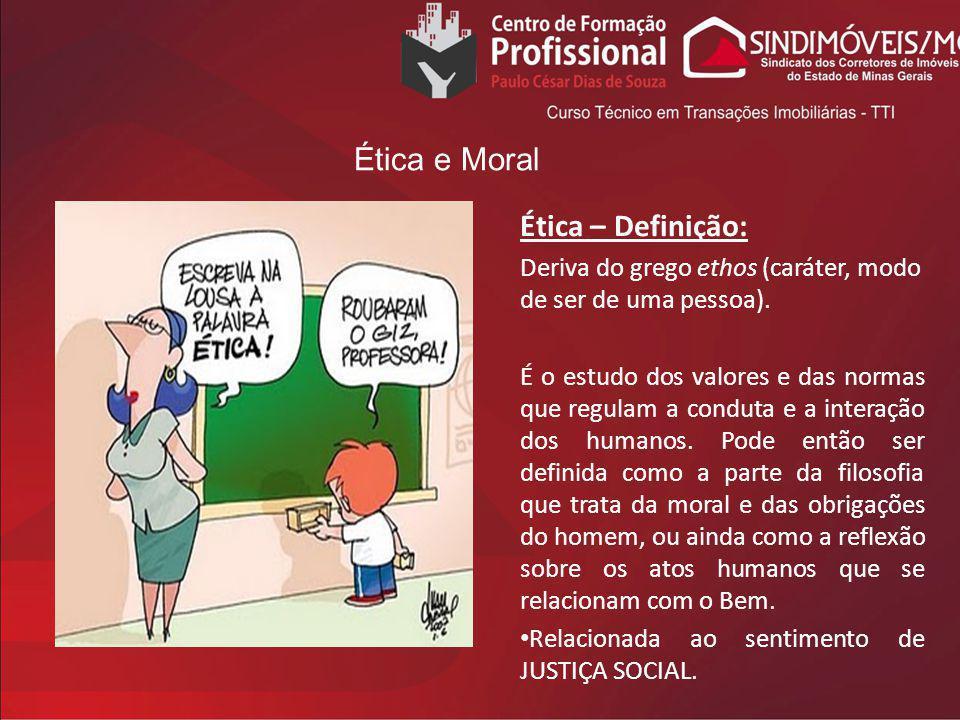 Ética – Definição: Deriva do grego ethos (caráter, modo de ser de uma pessoa). É o estudo dos valores e das normas que regulam a conduta e a interação