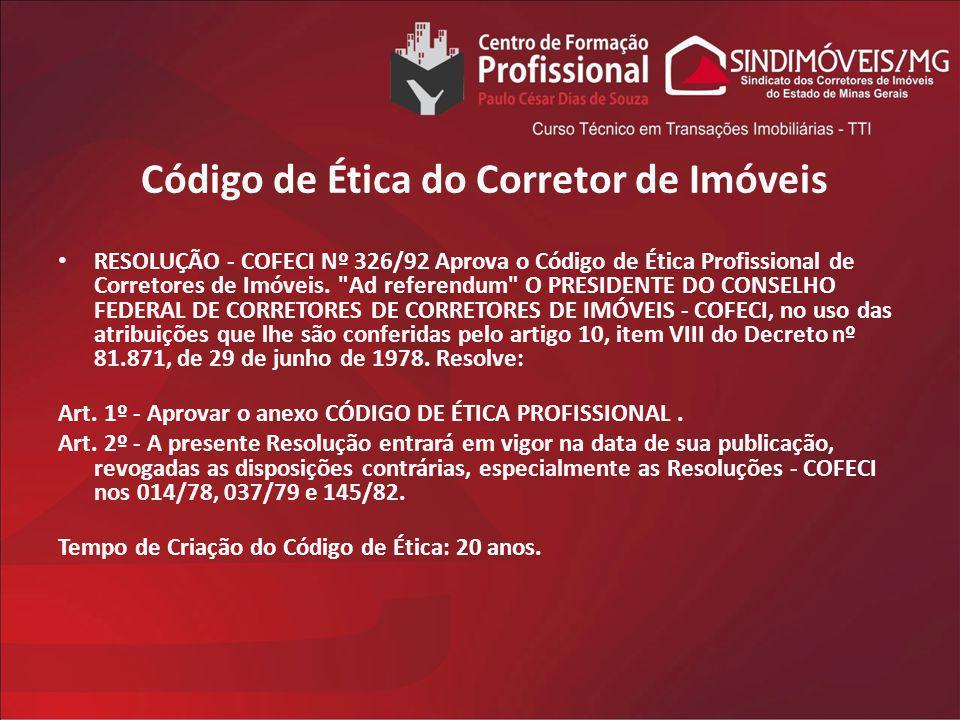 Código de Ética do Corretor de Imóveis RESOLUÇÃO - COFECI Nº 326/92 Aprova o Código de Ética Profissional de Corretores de Imóveis.