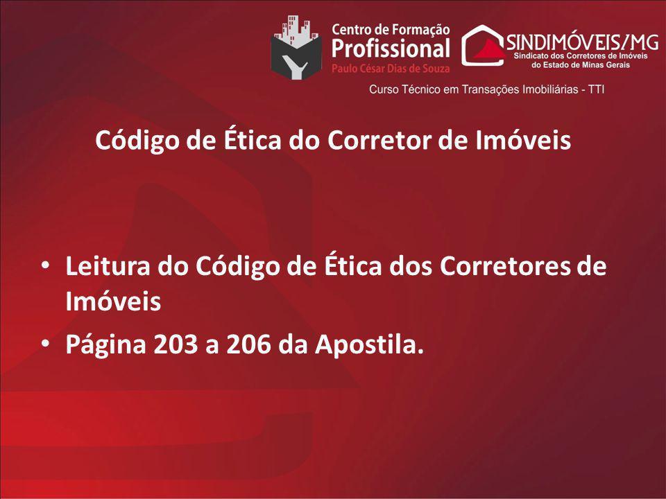 Código de Ética do Corretor de Imóveis Leitura do Código de Ética dos Corretores de Imóveis Página 203 a 206 da Apostila.